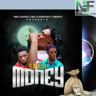Download Music Mp3:- Small Baddo Ft Bella Shmurda & Limerick – Small Money