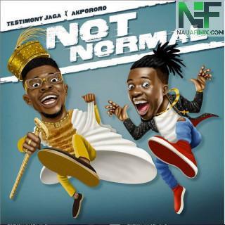 Download Music Mp3:- Testimony Jaga Ft Akpororo – Not Normal