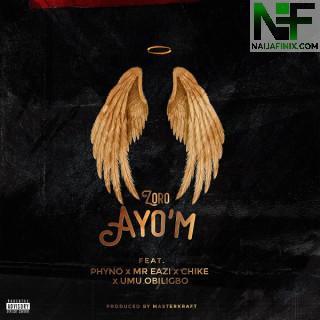 Download Music Mp3:- Zoro Ft Phyno, Mr Eazi, Umu Obiligbo & Chike – Ayo'M