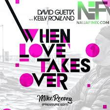 Download Music Mp3:- David Guetta - When Love Takes Over Ft Kelly Rowland