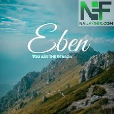 Download Music Mp3:- Eben - You Are The Reason
