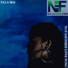Download Music Mp3:- Ella Mai - Not Another Love Song