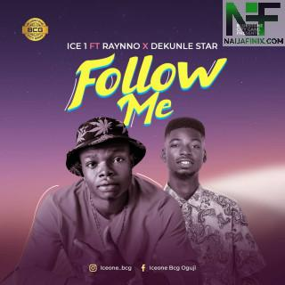 Download Music Mp3:- Ice 1 Ft Rhynno x Dekunle Star - Follow Me