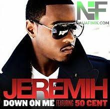 Download Music Mp3:- Jeremih Ft 50 Cent - Down On Me