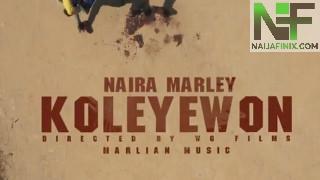 Watch & Download Music Video:- Naira Marley – Koleyewon