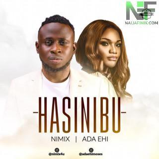 Download Music Mp3:- Nimix Ft Ada Ehi - Hasinibu
