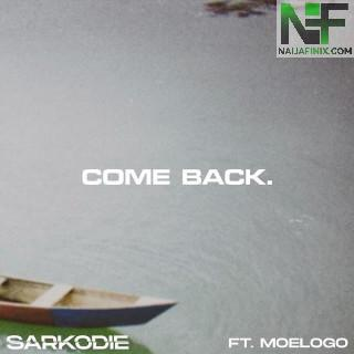 Download Music Mp3:- Sarkodie Ft Moelogo – Come Back