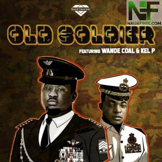 Download Music Mp3:- Wande Coal Ft Kel P – Old Soldier