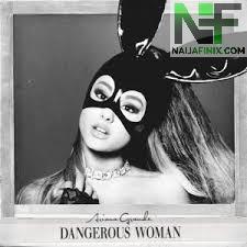 Download Music Mp3:- Ariana Grande - Dangerous Woman