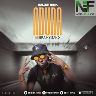 Download Music Mp3:- Baller IBMK Ft Brainy Bahd - Adura (Prod. By Kriz)