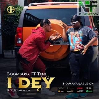 Download Music Mp3:- BoomBoxx Ft Teni - I Dey