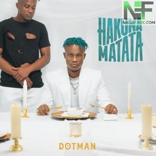 Download Music Mp3:- Dotman – Hakuna Matata (Wahala)