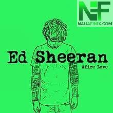 Download Music Mp3:- Ed Sheeran - Afire Love