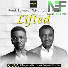 Download Music Mp3:- Frank Edwards Ft Nathaniel Bassey - Lifted