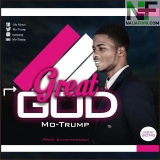 Download Music Mp3:- Mo-Trump - Great God True