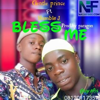 Download Music Mp3:- Gentle Prince Ft Humble J - Bless Me