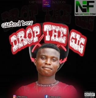 Download Music Mp3:- Gifted Boy - Drop The Gig