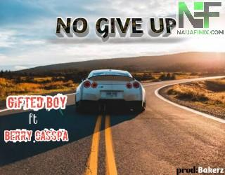 Download Music Mp3:- Gifted Boy Ft Berry Casspa - No Give Up