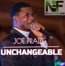 Download Music Mp3:- Joe Praize - Unchangeable
