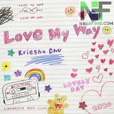 Download Music Mp3:- Kriesha Chu - Love My Way