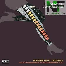 Download Music Mp3:- Lil Wayne & Charlie Puth - Nothing But Trouble