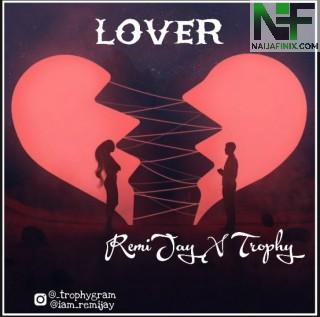 Download Music Mp3:- Remijay Ft TroPhy - Lover