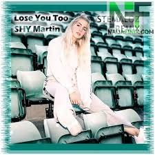 Download Music Mp3:- SHY Martin - Lose You Too