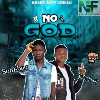 Download Music Mp3:- Soni Boy Ft Gifted Boy - If No Be God