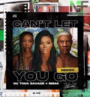 Download Music Mp3:- Stefflon Don – Can't Let You Go (Remix) Ft Rema & Tiwa Savage