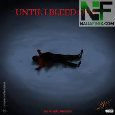 Download Music Mp3:- The Weeknd – Until I Bleed Out