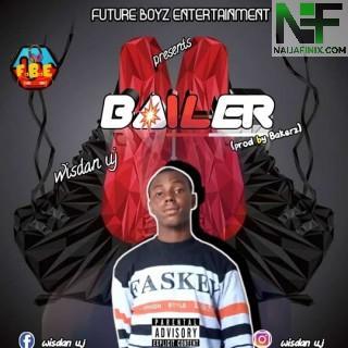 Download Music Mp3:- Wisdom UJ - Bailer (Prod. By Bakerz)