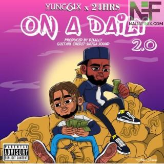 Download Music Mp3:- Yung6ix Ft 24Hrs – On A Daily 2.0