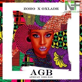 Download Music Mp3:- Zoro Ft Oxlade – African Girl Bad (AGB)
