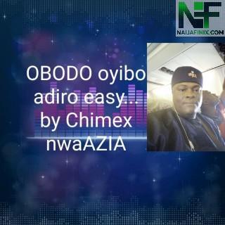 Download Music Mp3:- Chimex NwaAzia - Obodo Oyibo Adiro
