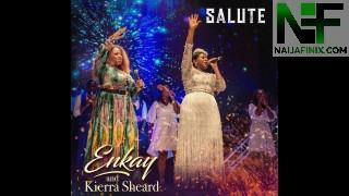 Download Music Mp3:- Enkay Ogboruche - Salute Ft Kierra Sheard