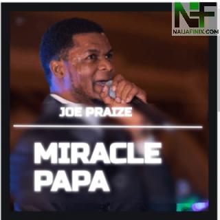 Download Music Mp3:- Joe Praize - Miracle Papa