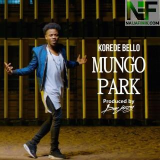 Download Music Mp3:- Korede Bello - Mungo Park (Prod By Don Jazzy)