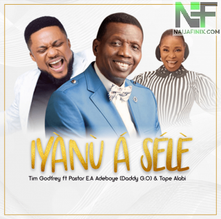 Download Music Mp3:- Tim Godfrey – Iyanu A Sele Ft Pastor E.A Adeboye & Tope Alabi