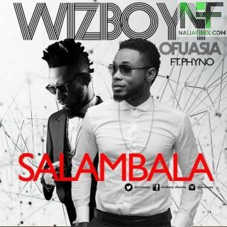Download Music Mp3:- Wizboyy Ofuasia Ft Phyno - Salambala