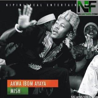 Download Music Mp3:- Mish - Akwa Ibom Ayaiya