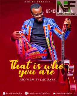 Download Music Mp3:- Benchimebuka - That Is Who You Are