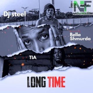 Download Music Mp3:- DJ Steel – Long Time Ft Bella Shmurda & TIA