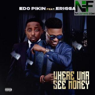 Download Music Mp3:- Edo Pikin Ft Erigga – Where Una See Money