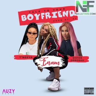 Download Music Mp3:- Enam - Talk To Your Boyfriend Ft Sister Derby & Tneeya