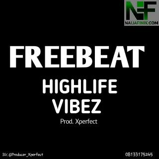 Download Freebeat:- Highlife Vibez (Prod. By Xperfect)