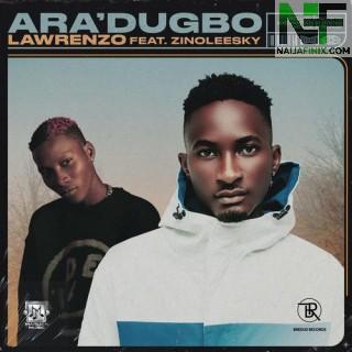 Download Music Mp3:- Lawrenzo Ft. Zinoleesky – Aradugbo