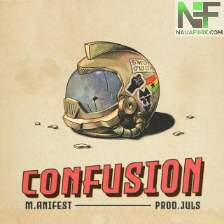 Download Music Mp3:- M.anifest – Confusion