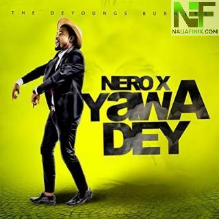 Download Music Mp3:- Nero X - Yawa Dey