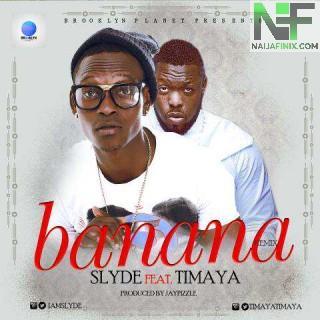 Download Music Mp3:- Slyde Ft Timaya - Banana (Remix)
