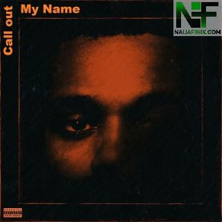 Download Music Mp3:- The Weeknd - Call Out My Name